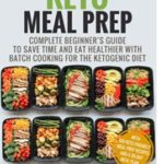 FREE – Keto Meal Prep: Complete Beginner's Guide To Save Time And Eat Healthier