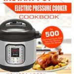 FREE Instant Pot Electric Pressure Cooker eCookbook: Top 500 Quick, Easy And Delicious Recipes