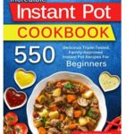 Free 550 Instant Pot Recipes For Beginners Cookbook