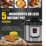 FREE: The Easy 5-Ingredients Or Less Instant Pot Cookbook